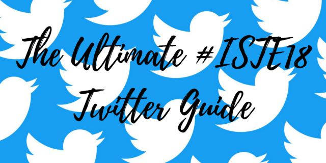 The Ultimate #ISTE18 Twitter Guide